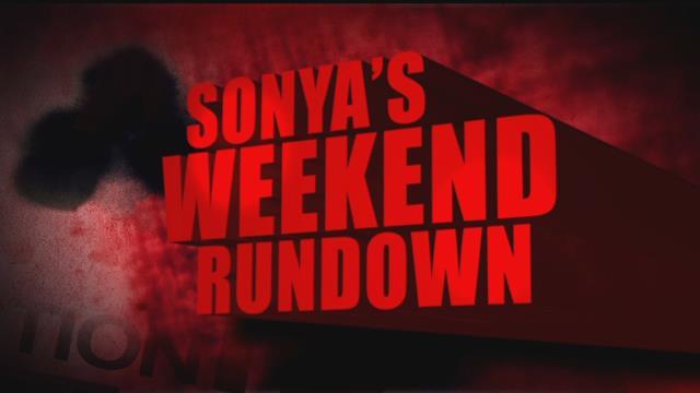 Sonya's Weekend Rundown