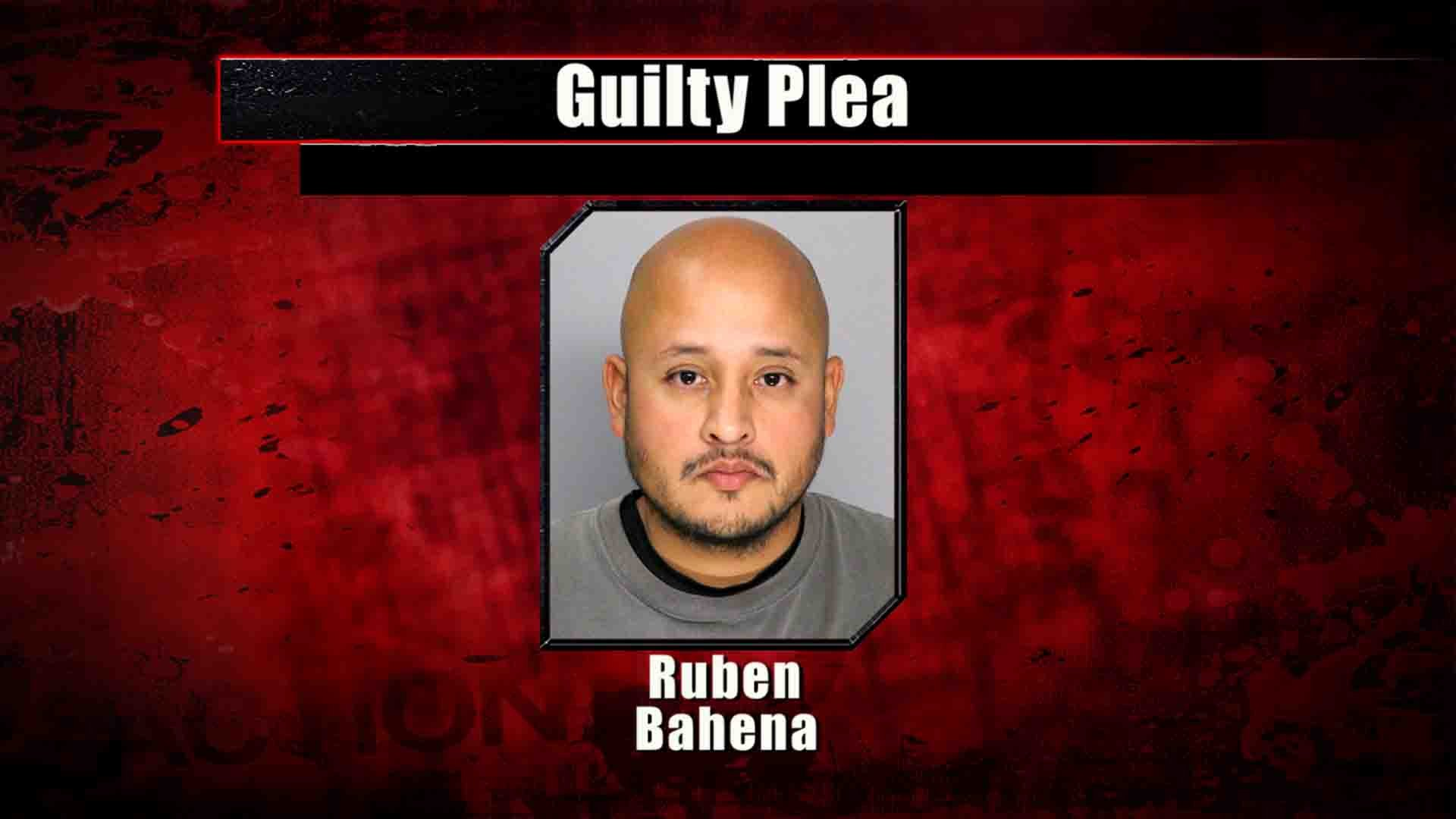 Ruben Bahena is sentenced to 8 years in prison after guilty plea
